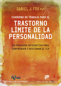 CUADERNO DE TRABAJO PARA EL TRASTORNO LIMITE DE LA PERSONALIDAD - UN PROGRAMA INTEGRATIVO PARA COMPRENDER Y GESTIONAR EL TLP