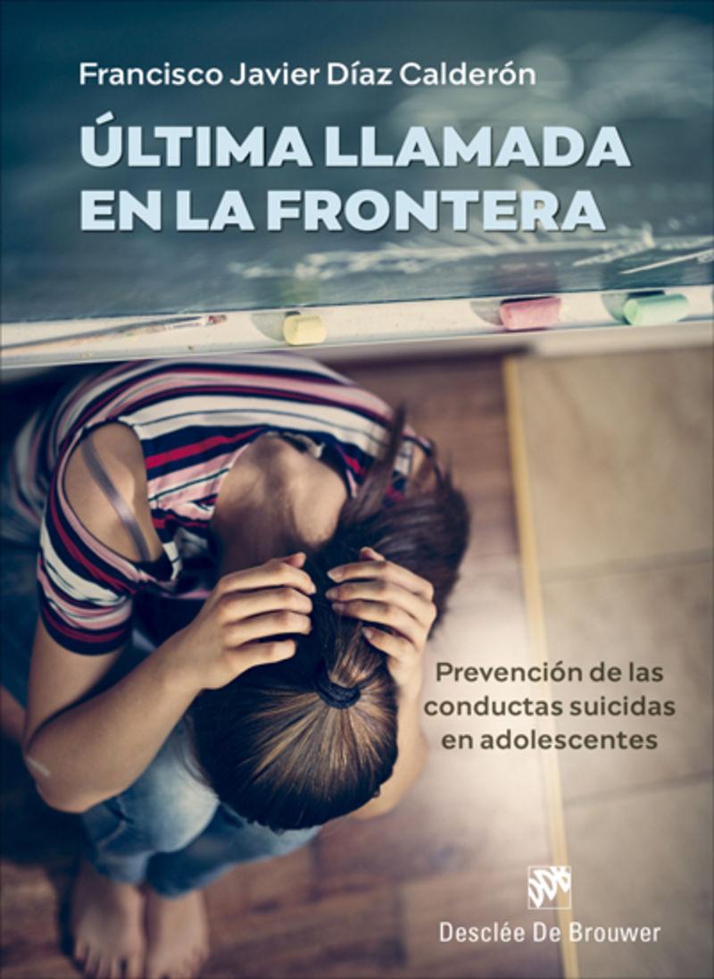 ULTIMA LLAMADA EN LA FRONTERA - PREVENCION DE LAS CONDUCTAS SUICIDAS EN ADOLESCENTES