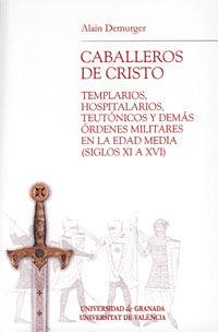 CABALLEROS DE CRISTO - TEMPLARIOS HOSPITALARIOS TEUTONICOS Y DEMAS