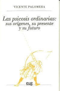 Psicosis Ordinarias - Sus Origenes, Su Presente Y Su Futuro - Vicente Palomera Laforga
