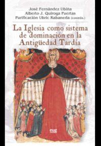 La iglesia como sistema de dominacion en la antiguedad tardia - Jose Fernandez Ubiña