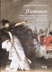 FLAMENCO - ORIENTALISMO, EXOTISMO Y LA IDENTIDAD NACIONAL ESPAÑOLA