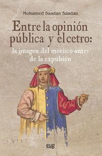 ENTRE LA OPINION PUBLICA Y EL CETRO - LA IMAGEN DEL MORISCO ANTES DE LA EXPLULSION