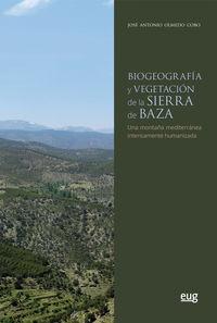 BIOGEOGRAFIA Y VEGETACION DE LA SIERRA DE BAZA - UNA MONTAÑA MEDITERRANEA INTENSAMENTE HUMANIZADA