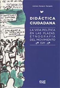 DIDACTICA CIUDADANA - LA VIDA POLITICA EN LAS PLAZAS - ETNOGRAFIA DEL MOVIMIENTO 15M