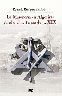 La masoneria en algeciras en el ultimo tercio del s. xix - Eduardo Enriquez Del Arbol