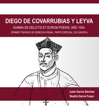 DIEGO DE COVARRUBIAS Y LEYVA - SUMMA DE DELICTIS ET EORUM POENIS. AÑO 1540 (PRIMER TRATADO DE DERECHO PENAL, PARTE ESPECIAL, DE EUROPA)