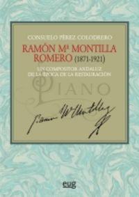 RAMON Mª MONTILLA ROMERO (1871-1921) - UN COMPOSITOR ANDALUZ DE LA EPOCA DE LA RESTAURACION