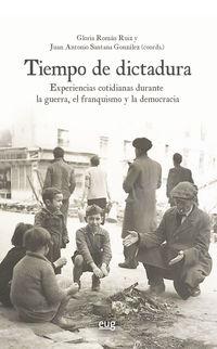 TIEMPO DE DICTADURA - EXPERIENCIAS COTIDIANAS DURANTE LA GUERRA, EL FRANQUISMO Y LA DEMOCRACIA