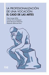 PROFESIONALIZACION DE UNA VOCACION, LA - EL CASO DE LAS ARTES
