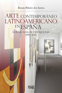 ARTE CONTEMPORANEO LATINOAMERICANO EN ESPAÑA - DOS DECADAS DE EXPOSICIONES (1992-2012)