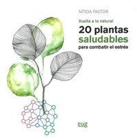 Vuelta A Lo Natural - 20 Plantas Saludables Para Combatir El Estres - Nitida Pastor