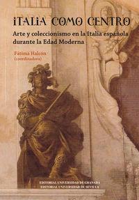 ITALIA COMO CENTRO - ARTE Y COLECCIONISMO EN LA ITALIA DURANTE LA EDAD MODERNA