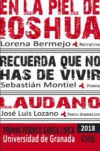 EN LA PIEL DE IOSHUA (MODALIDAD DE NARRATIVA) / RECUERDA QUE NO HAS DE VIVIR (MODALIDAD DE POESIA) / LAUDANO (MODALIDAD DE TEXTO DRAMATICO)