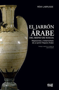 JARRON ARABE DEL REINO DE SUECIA, EL - MIGRACIONES Y METAMORFOSIS DE UN JARRON HISPANO-ARABE