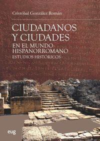 CIUDADANOS Y CIUDADES EN EL MUNDO HISPANORROMANO - ESTUDIOS HISTORICOS