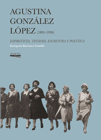 AGUSTINA GONZALEZ LOPEZ (1891-1936) - ESPIRITISTA, TEOSOFA, ESCRITORA Y POLITICA
