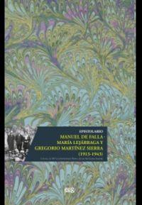 EPISTOLARIO MANUEL DE FALLA - MARIA LEJARRAGA Y GREGORIO MARTINEZ SIERRA (1913-1943)