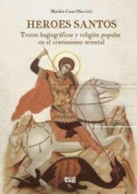 heroes santos - textos hagiograficos y religion popular en el cristianismo oriental - Matilde Casas