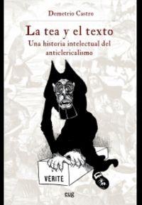 TEA Y EL TEXTO, LA - UNA HISTORIA INTELECTUAL DEL ANTICLERICALISMO