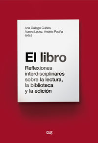 Libro, El - Reflexiones Interdisciplinares Sobre La Lectura, La Biblioteca Y La Edicion - Ana Gallego Cuiñas
