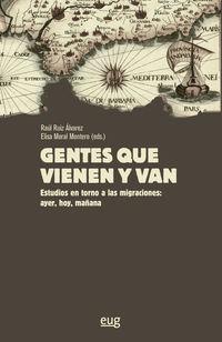 GENTES QUE VIENEN Y VAN - ESTUDIOS EN TORNO A LAS MIGRACIONES: AYER, HOY, MAÑANA