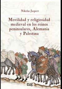 movilidad y religiosidad medieval en los reinos peninsulares, alemania y palestina - Jaspert Jaspert