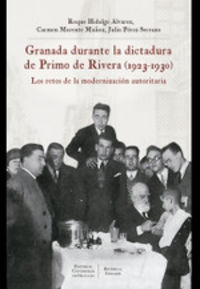 granada durante la dictadura de primo de rivera (1923-1930) - los retos de la modernizacion autoritaria - Roque Hidalgo Alvarez / Carmen Morente Muñoz / Julio Perez Serrano