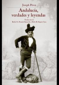 andalucia, verdades y leyendas - Joseph Perez