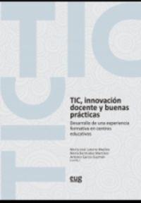 TIC, INNOVACION DOCENTE Y BUENAS PRACTICAS - DESARROLLO DE UNA EXPERIENCIA FORMATIVA EN CENTROS EDUCATIVOS