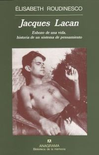 JACQUES LACAN - ESBOZO DE UNA VIDA, HISTORIA DE UN SISTEMA DE PENSAMIENTO