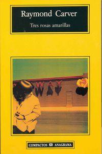 Tres Rosas Amarillas - Raymond Carver