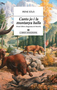 Canto Jo I La Muntanya Balla (premi Llibres Anagrama De Novella 2019) - Irene Sola Saez