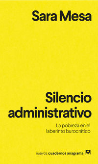 Silencio Administrativo - La Pobreza En El Laberinto Burocratico - Sara Mesa