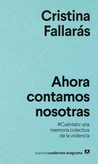 Ahora Contamos Nosotras - #cuentalo: Una Memoria Colectiva De La Violencia. - Cristina Fallaras