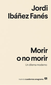 Morir O No Morir - Un Dilema Moderno - Jordi Ibañez Fanes
