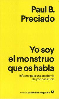 Yo Soy El Monstruo Que Os Habla - Informe Para Una Academia De Psicoanalisis - Paul B. Preciado