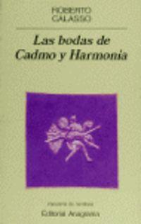 Las bodas de cadmo y harmonia - Roberto Calasso