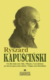 RYSZARD KAPUSCINSKI - DIA MAS CON VIDA, UN / EBANO / CINICOS NO SIRVEN PARA ESTE OFICIO, LOS / VIAJES CON HERODOTO