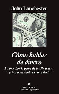 COMO HABLAR DE DINERO - LO QUE DICE LA GENTE DE LAS FINANZAS. .. Y LO QUE DE VERDAD QUIERE DECIR