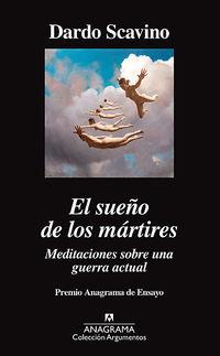Sueño De Los Martires, El - Meditaciones Sobre Una Guerra Actual - Dardo Scavino