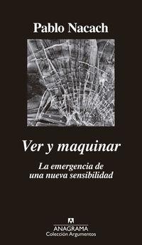 Ver Y Maquinar - La Emergencia De Una Nueva Sensibilidad - Pablo Nacach