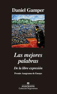 Mejores Palabras, Las - De La Libre Expresion (premio Anagrama Ensayo 2019) - Daniel Gamper