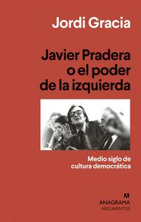 Javier Pradera O El Poder De La Izquierda - Medio Siglo De Cultura Democratica - Jordi Gracia