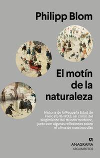 MOTIN DE LA NATURALEZA, EL - HISTORIA DE LA PEQUEÑA EDAD DE HIELO (1570-1700) , ASI COMO DEL SURGIMIENTO DEL MUNDO MODERNO, JUNTO CON ALGUNAS REFLEXIONES SOBRE EL CLIMA DE NUESTROS DIAS