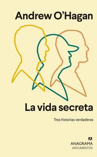Vida Secreta, La - Tres Historias Verdaderas - ANDREW O'HAGAN