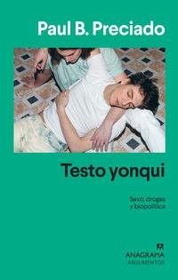 Testo Yonqui - Sexo, Drogas Y Biopolitica - Paul B. Preciado