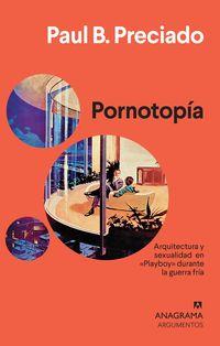 Pornotopia - Arquitectura Y Sexualidad En «playboy» Durante La Guerra Fria - Paul B. Preciado