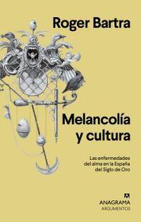 MELANCOLIA Y CULTURA - LAS ENFERMEDADES DEL ALMA EN LA ESPAÑA DEL SIGLO DE ORO