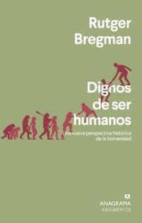 DIGNOS DE SER HUMANOS - UNA NUEVA PERSPECTIVA HISTORICA DE LA HUMANIDAD